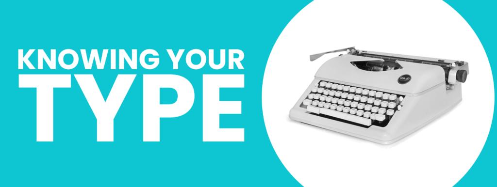 Knowing Your Type - Advantix Digital Blogs